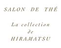 SALON DE THÉ La collection de HIRAMATSU
